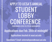 Apply to the UC Student Association's annual Student Lobby Conference from March 25th to 27th in Sacramento. Applications are due February 26th at midnight! Applications are located at asuci.uci.edu. If you have any questions, please email externalvpcos@asuci.uci.edu